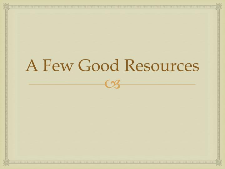 A Few Good Resources