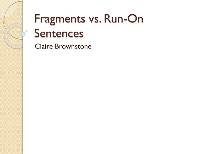fragments vs run on sentences n.