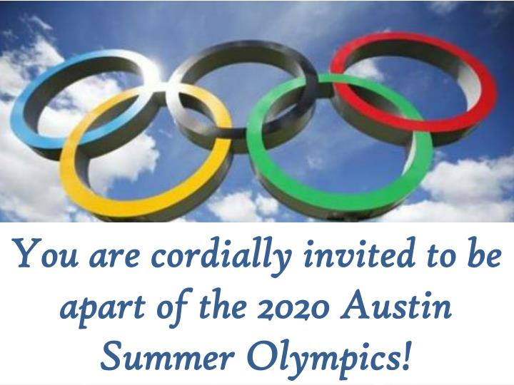 you are cordially invited to be apart of the 2020 austin summer olympics n.