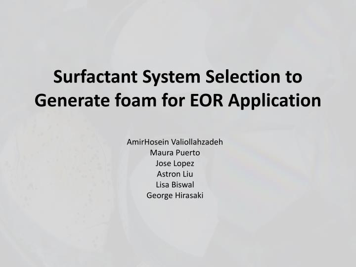 surfactant system selection to generate foam for eor application n.