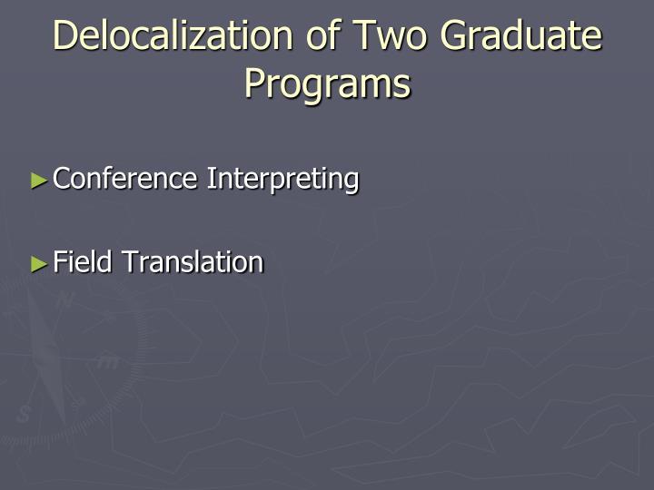Delocalization of Two Graduate Programs