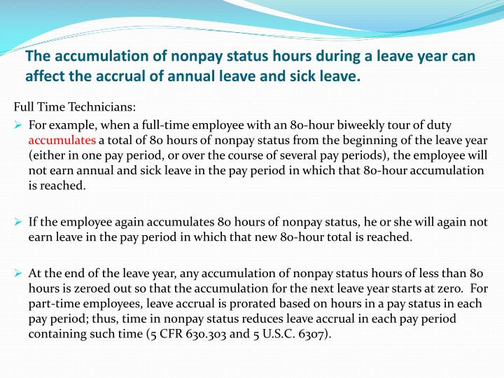 The accumulation of nonpay status hours during a leave year can affect the accrual of annual leave and sick leave.