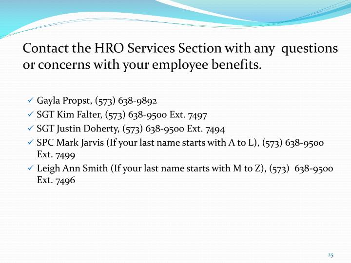 Contact the HRO Services Section with any  questions or concerns with your employee benefits.