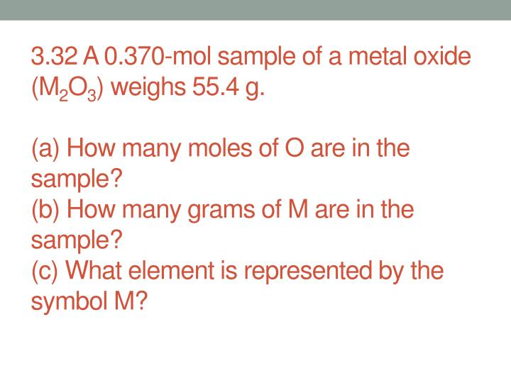 3.32 A 0.370-mol sample of a metal oxide (M
