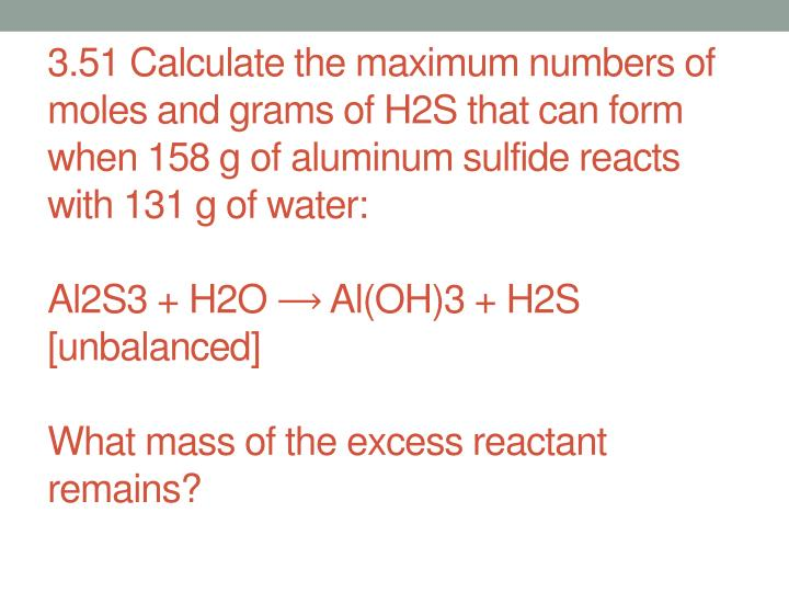 3.51 Calculate the maximum numbers of moles and grams of