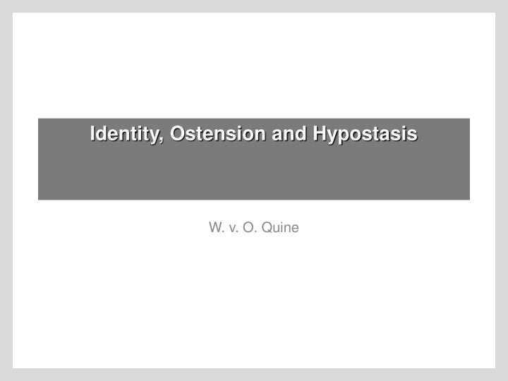 identity ostension and hypostasis n.