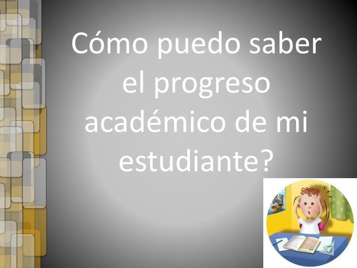 Cómo puedo saber el progreso académico de mi estudiante?