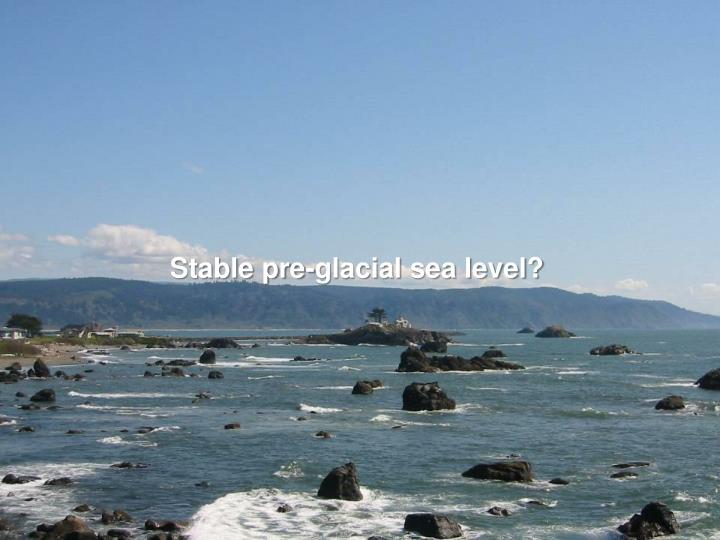 Stable pre-glacial sea level?
