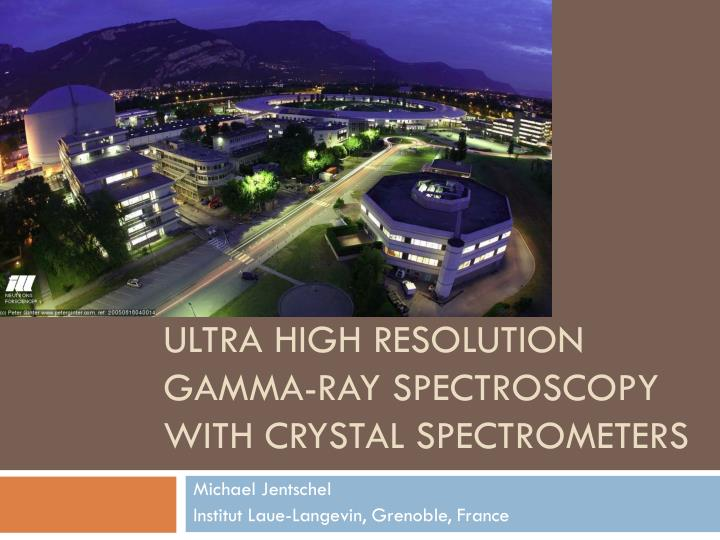 ultra high resolution gamma ray spectroscopy with crystal spectrometers n.