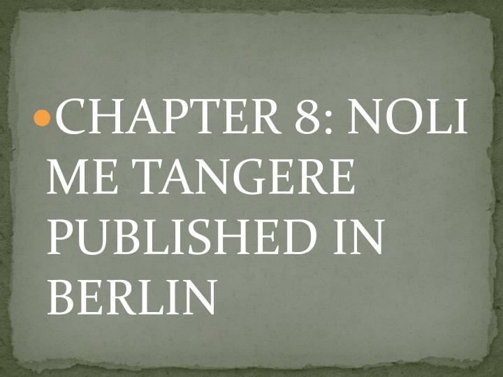 CHAPTER 8: NOLI ME TANGERE PUBLISHED IN BERLIN