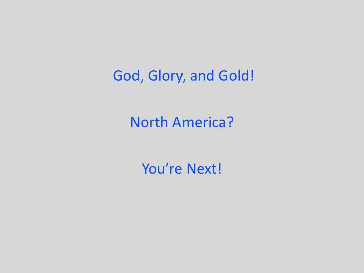 God, Glory, and Gold!