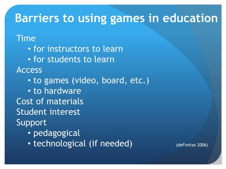 Barriers to using games in education