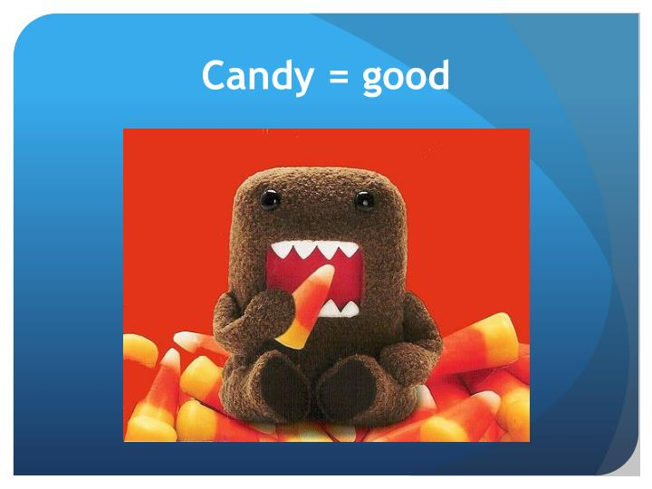 Candy = good