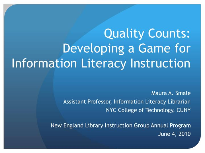 Quality counts developing a game for information literacy instruction