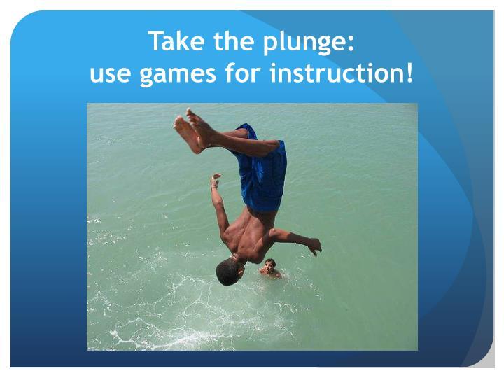 Take the plunge:
