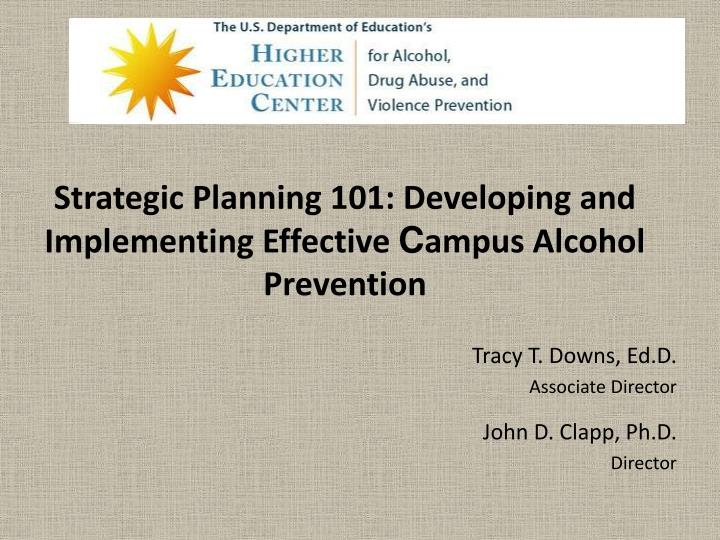strategic planning 101 developing and implementing effective c ampus alcohol prevention n.