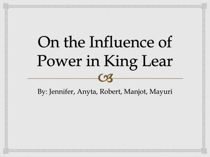 on the influence of power in king lear n.
