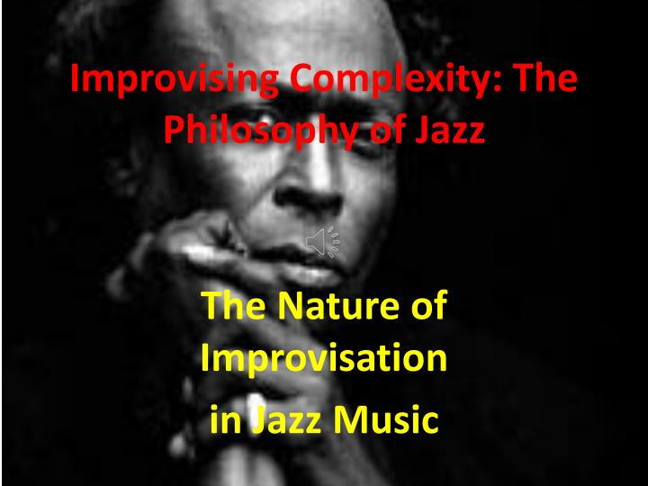 improvising complexity the philosophy of jazz n.