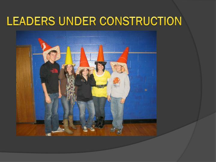 Leaders under construction
