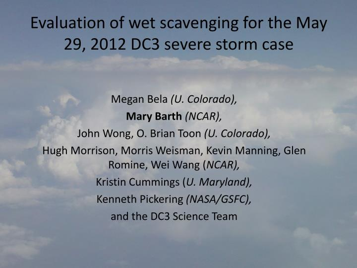 evaluation of wet scavenging for the may 29 2012 dc3 severe storm case n.