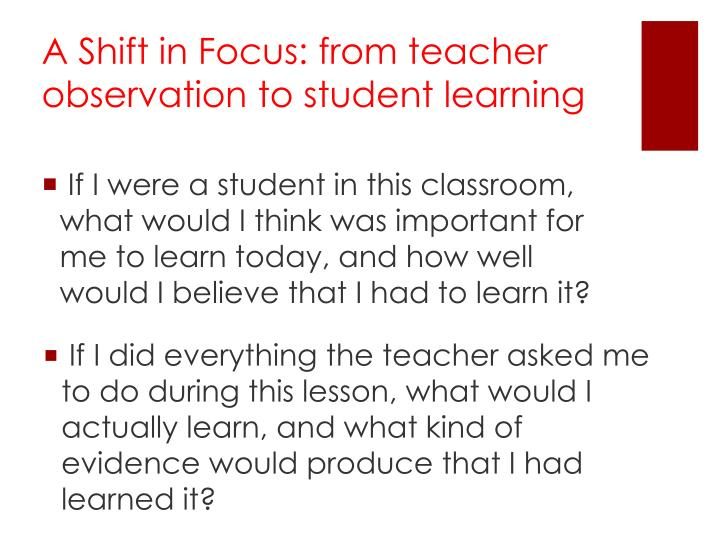 A Shift in Focus: from teacher observation to student learning