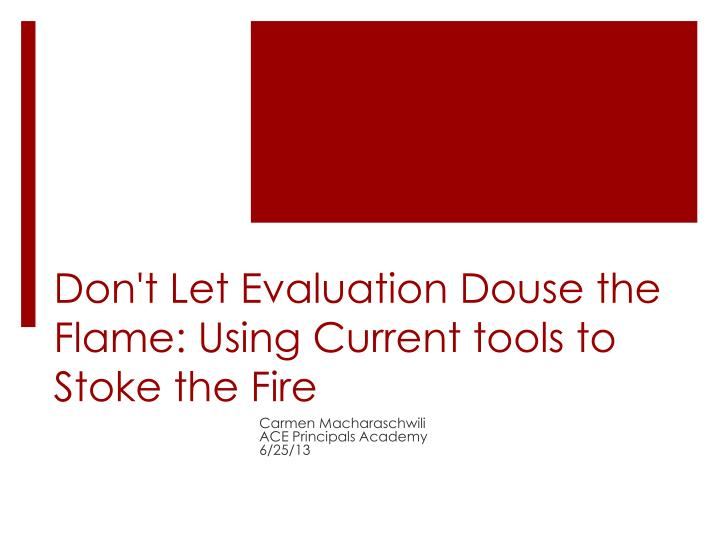 Don t let evaluation douse the flame using current tools to stoke the fire