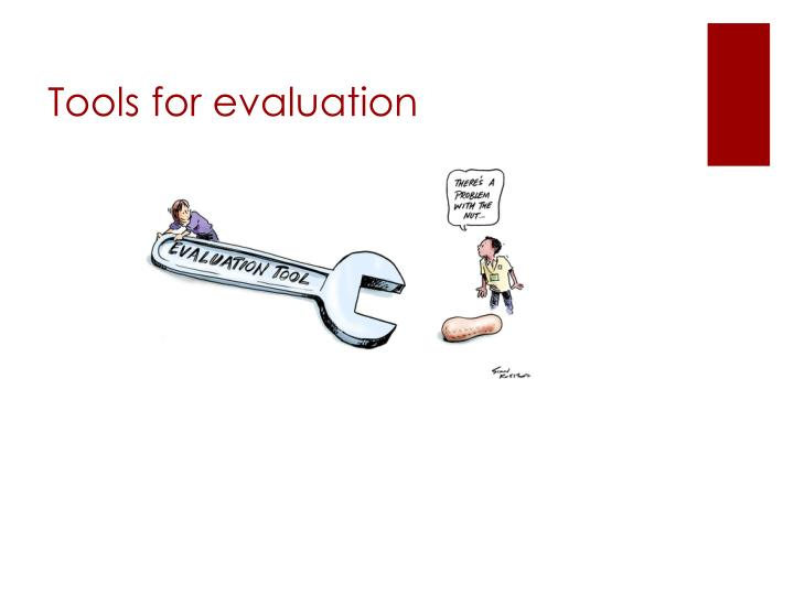 Tools for evaluation