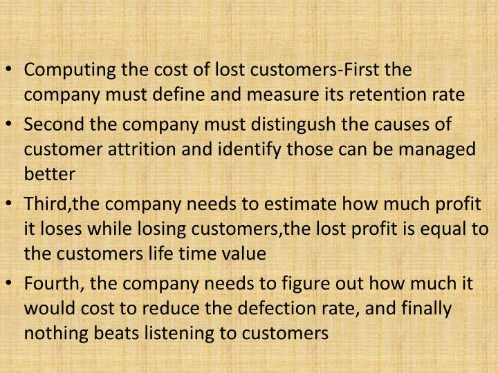 Computing the cost of lost customers-First the company must define and measure its retention rate