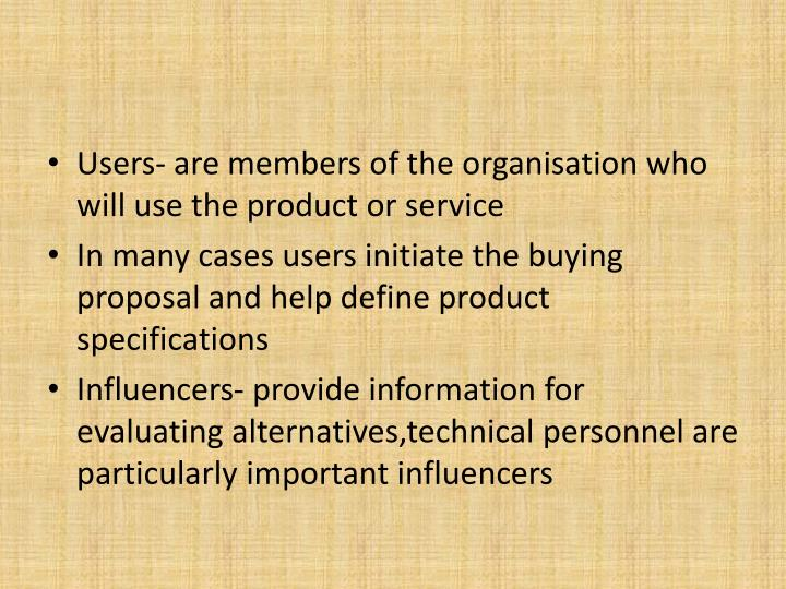 Users- are members of the organisation who will use the product or service