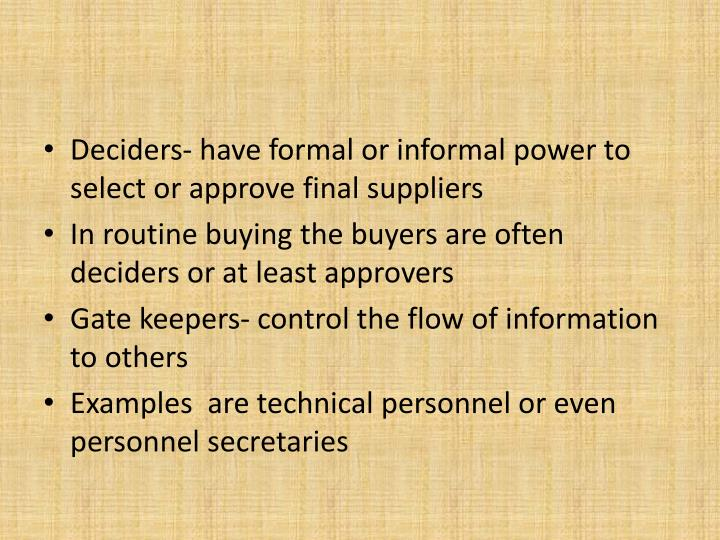 Deciders- have formal or informal power to select or approve final suppliers