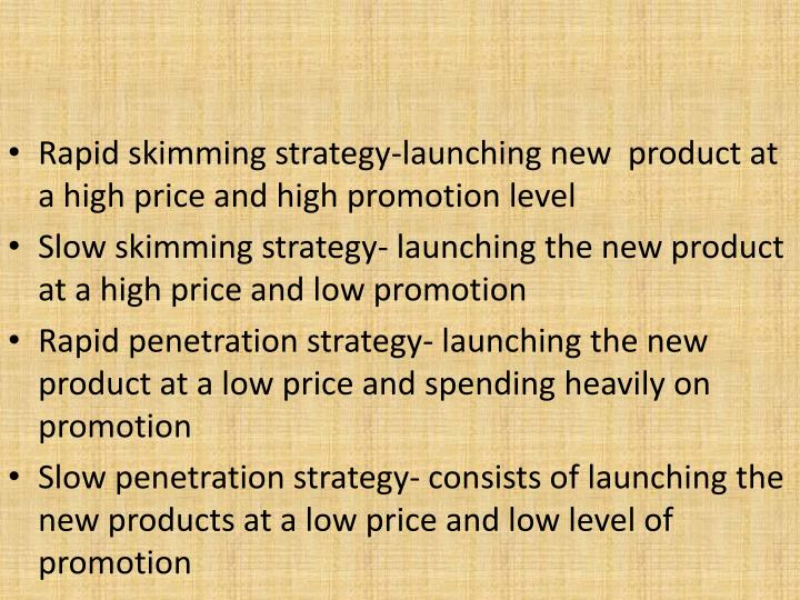 Rapid skimming strategy-launching new  product at a high price and high promotion level