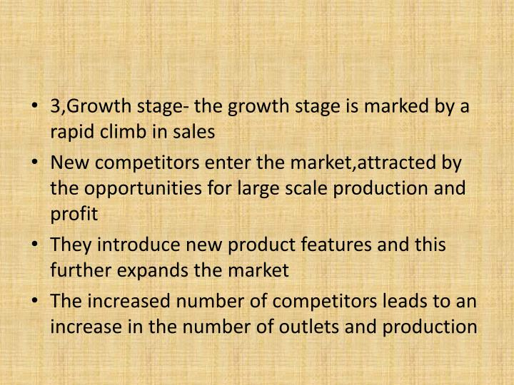 3,Growth stage- the growth stage is marked by a rapid climb in sales