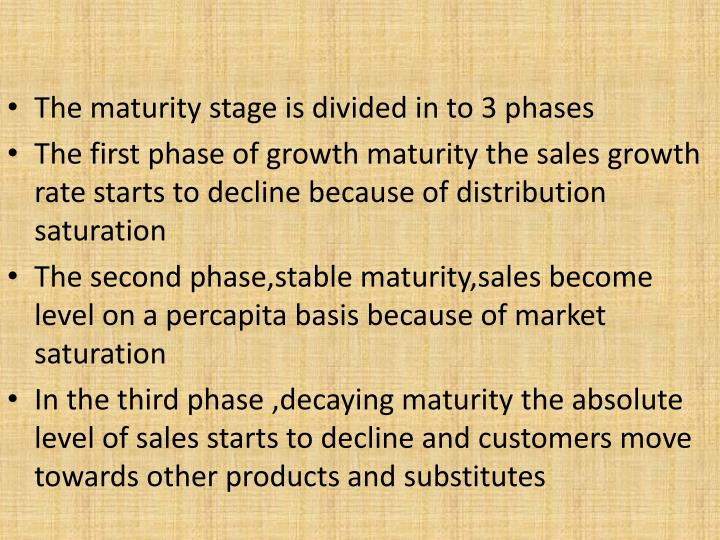 The maturity stage is divided in to 3 phases