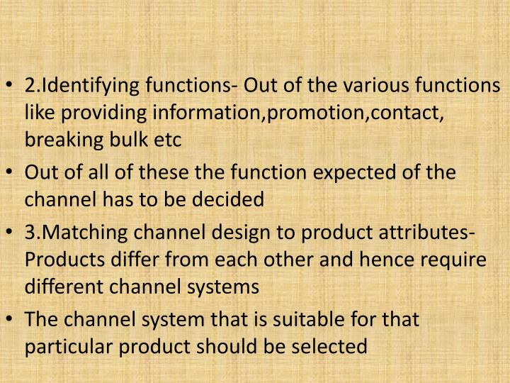 2.Identifying functions- Out of the various functions like providing information,promotion,contact, breaking bulk etc
