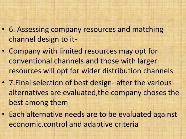 6. Assessing company resources and matching channel design to it-