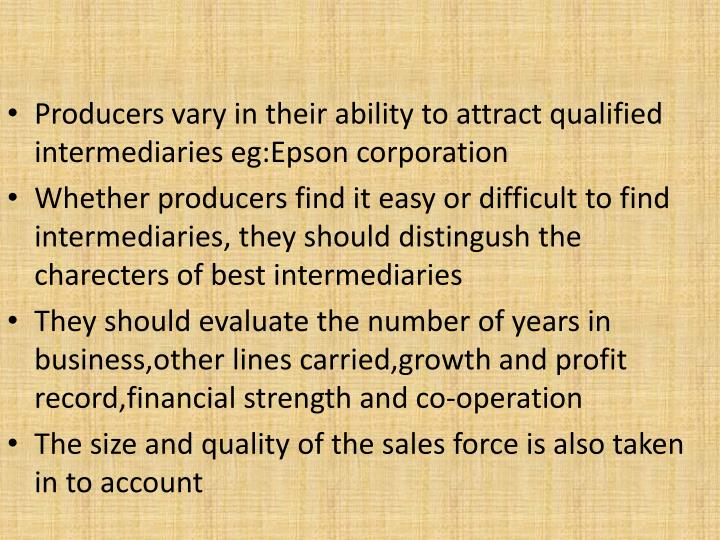 Producers vary in their ability to attract qualified intermediaries eg:Epson corporation