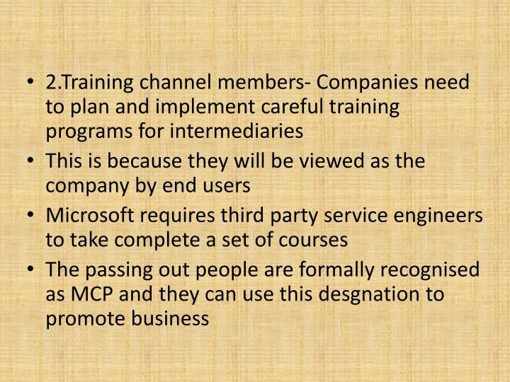 2.Training channel members- Companies need to plan and implement careful training programs for intermediaries