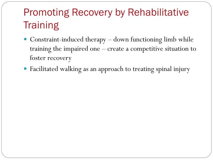 Promoting Recovery by Rehabilitative Training