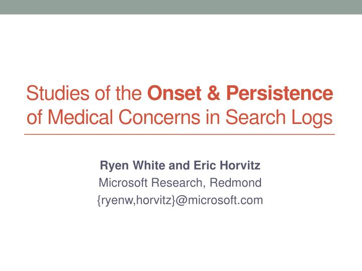studies o f the onset persistence of medical concerns in search logs n.