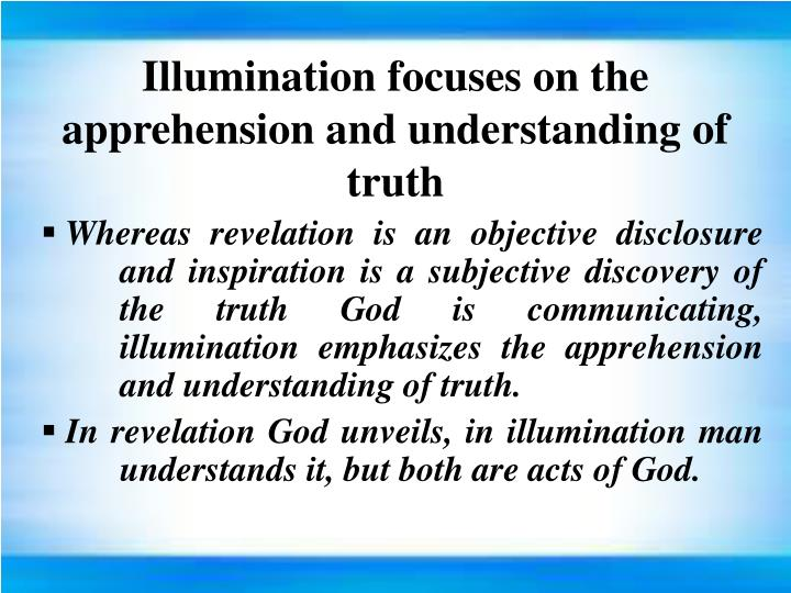 Illumination focuses on the apprehension and understanding of truth