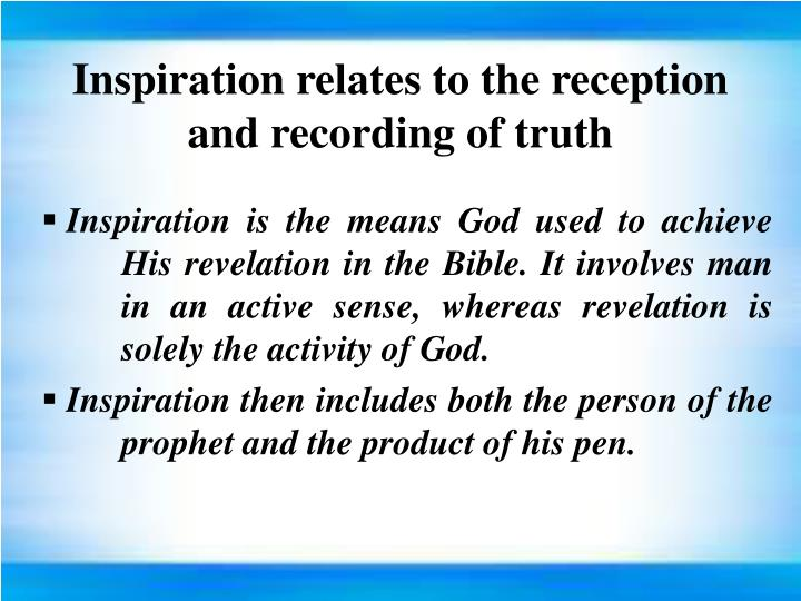 Inspiration relates to the reception and recording of truth