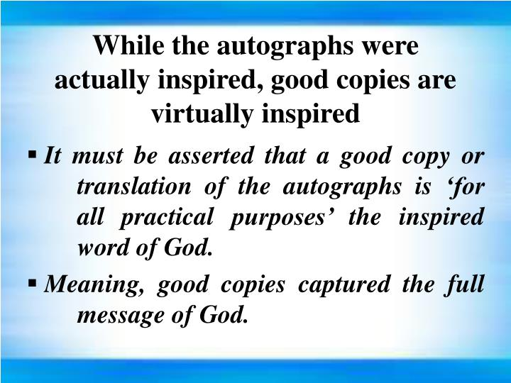 While the autographs were actually inspired, good copies are virtually inspired