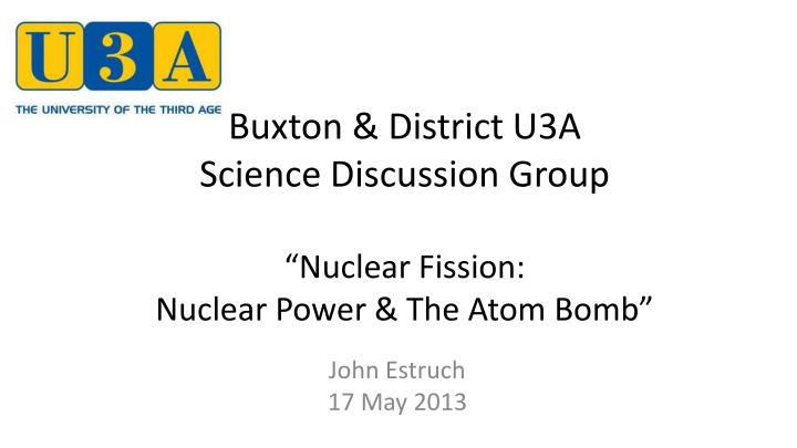 buxton district u3a science discussion group nuclear fission nuclear power the atom bomb n.