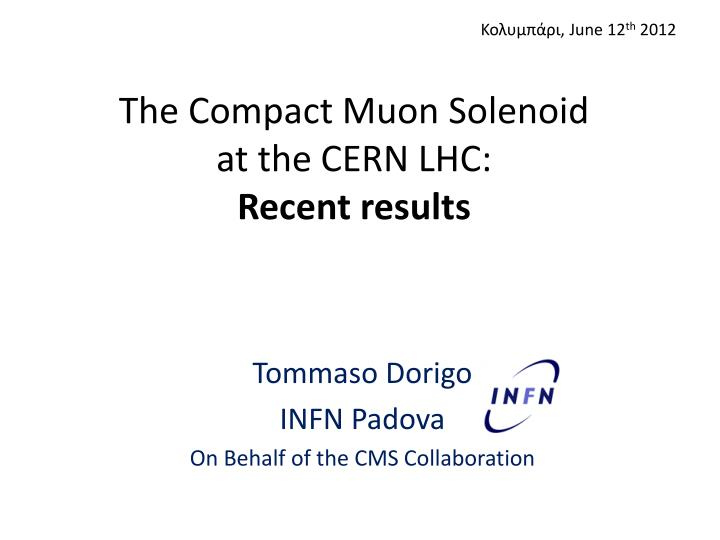 the compact muon solenoid at the cern lhc recent results n.
