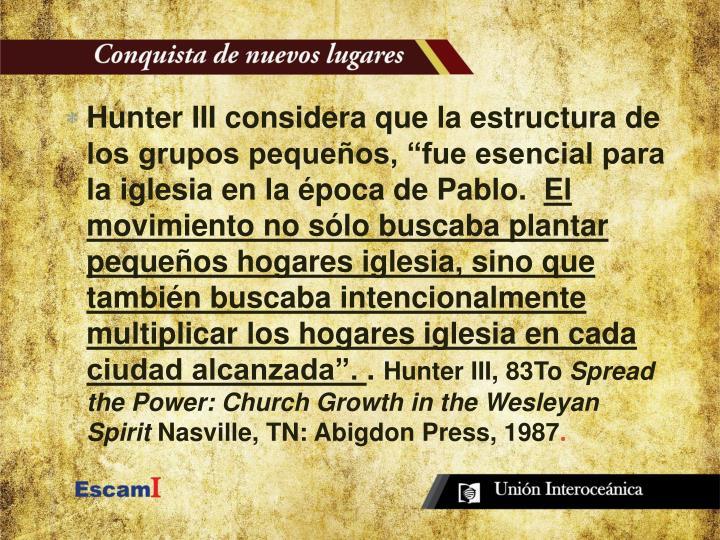 """Hunter III considera que la estructura de los grupos pequeños, """"fue esencial para la iglesia en la época de Pablo."""