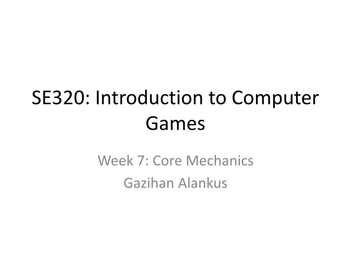 se320 introduction to computer games n.