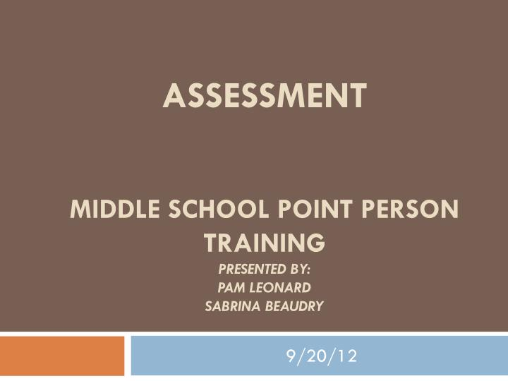 assessment middle school point person training presented by pam leonard sabrina beaudry n.