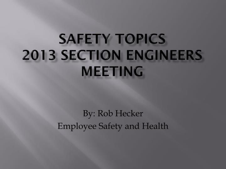 safety topics 2013 section engineers meeting n.