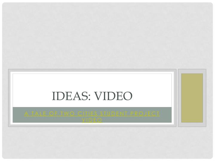 Ideas: Video