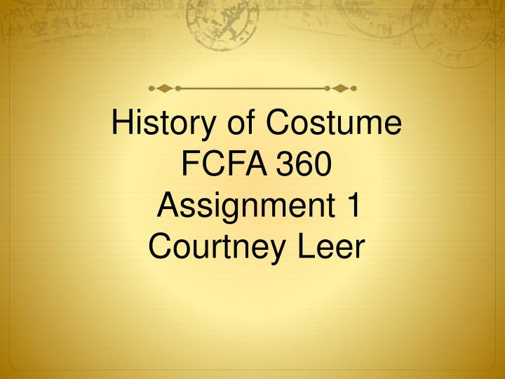 history of costume fcfa 360 assignment 1 courtney leer n.